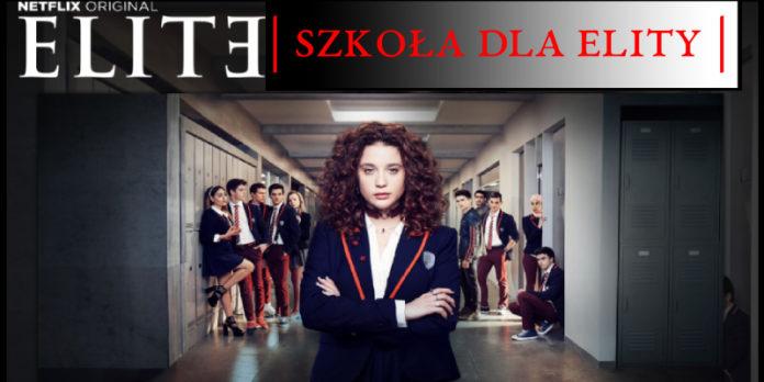 Elite | Szkoła dla Elity | Serial Netflix 2018