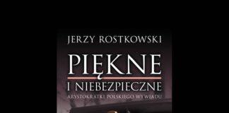 Piękne i Niebezpieczne Arystokratki Polskiego wywiadu - Jerzy Rostkowski